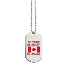 Of Course Im Perfect Im Canadian Dog Tags