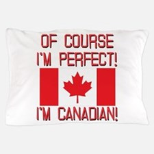 Of Course Im Perfect Im Canadian Pillow Case