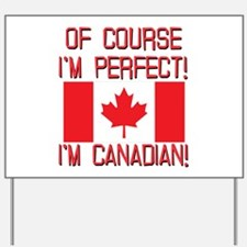 Of Course Im Perfect Im Canadian Yard Sign