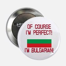 """Of Course Im Perfect, Im Bulgarian 2.25"""" Button"""
