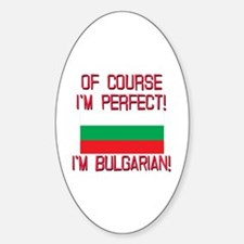Of Course Im Perfect, Im Bulgarian Sticker (Oval)
