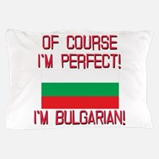 Of Course Im Perfect, Im Bulgarian Pillow Case