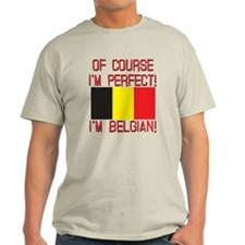 Of Course I'm Perfect, I'm Belgian T-Shirt