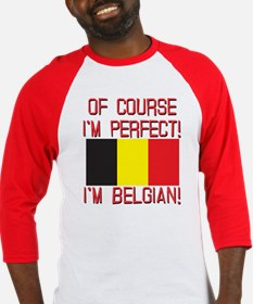 Of Course I'm Perfect, I'm Belgian Baseball Jersey