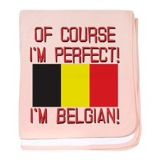 Of Course I'm Perfect, I'm Belgian baby blanket