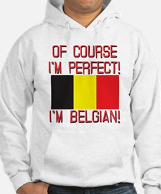 Of Course I'm Perfect, I'm Belgi Hoodie