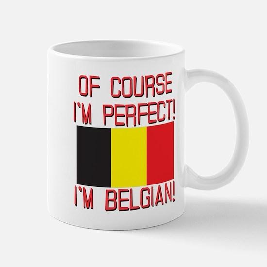 Of Course I'm Perfect, I'm Belgian Mug