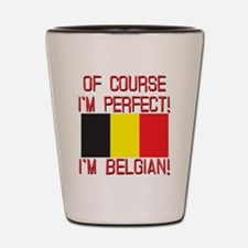 Of Course I'm Perfect, I'm Belgian Shot Glass