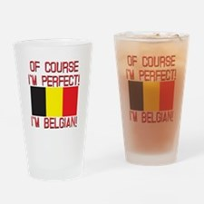 Of Course I'm Perfect, I'm Belgian Drinking Glass