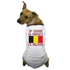 Of Course I'm Perfect, I'm Belgian Dog T-Shirt
