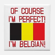 Of Course I'm Perfect, I'm Belgian Tile Coaster
