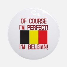Of Course I'm Perfect, I'm Belgia Ornament (Round)