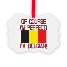 Of Course I'm Perfect, I'm Belgia Ornament