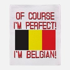 Of Course I'm Perfect, I'm Belgian Throw Blanket