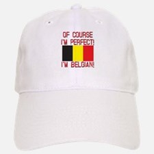 Of Course I'm Perfect, I'm Belgian Baseball Baseball Cap