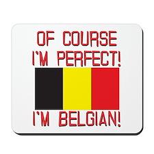 Of Course I'm Perfect, I'm Belgian Mousepad