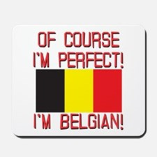 Of Course I'm Perfect, I'm Belgian Mousepad