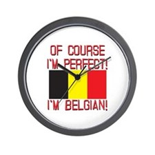 Of Course I'm Perfect, I'm Belgian Wall Clock