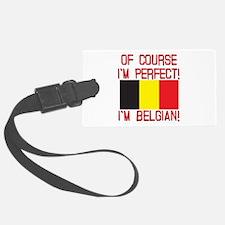 Of Course I'm Perfect, I'm Belgi Luggage Tag