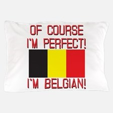 Of Course I'm Perfect, I'm Belgian Pillow Case