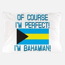 Of Course Im Perfect Im Bahamian Pillow Case
