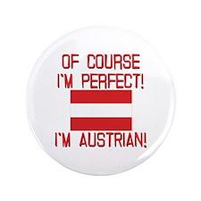 "Of Course I'm Perfect, I'm Austrian 3.5"" Button"