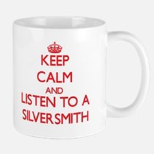 Keep Calm and Listen to a Silversmith Mugs