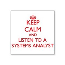 Keep Calm and Listen to a Systems Analyst Sticker