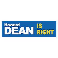 HOWARD DEAN IS RIGHT Bumper Bumper Sticker