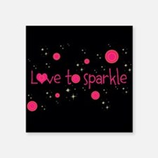 "Trendy LOVE TO SPARKLE! Square Sticker 3"" x 3"""