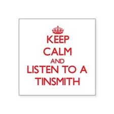 Keep Calm and Listen to a Tinsmith Sticker