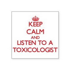 Keep Calm and Listen to a Toxicologist Sticker