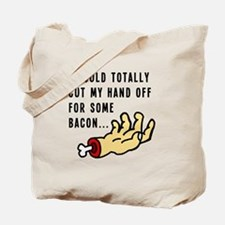 Cut My Hand Off For Bacon Tote Bag