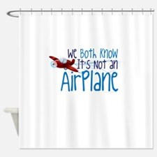 We Both Know Its Not An Airplane-01 Shower Curtain