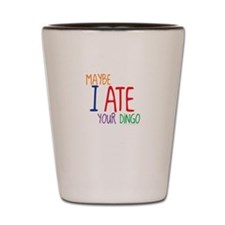 Maybe I Ate Your Dingo-01 Shot Glass