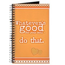Whatevers Good For Your Soul Journal