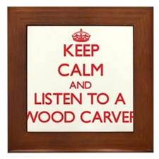 Keep Calm and Listen to a Wood Carver Framed Tile