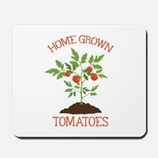 HOME GROWN TOMATOES Mousepad