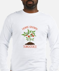 HOME GROWN TOMATOES Long Sleeve T-Shirt