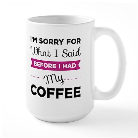 Before I Had My Coffee Large Mugs