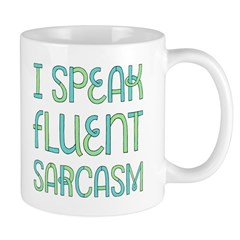 I Speak Fluent Sarcasm Mug Mugs