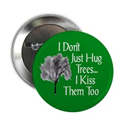 I Don't Just Hug Trees Button (10 pack)