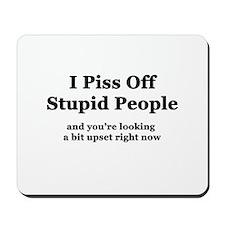 I Piss Off Stupid People Mousepad