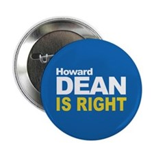 HOWARD DEAN IS RIGHT Button
