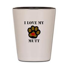 I Love My Mutt Shot Glass