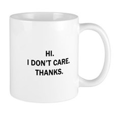 Hi. I Don't Care. Thanks. Mug
