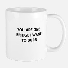 You Are One Bridge I Want to Burn Mug