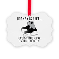 Ice Hockey is Life Ornament