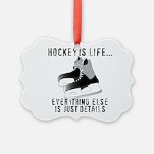 Ice Hockey is Life Ornament