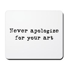 Never Apologize for your Art Mousepad